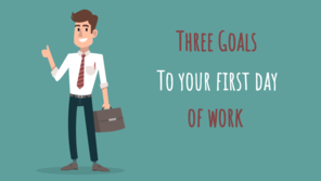 Bring These Three Goals To Your First Day Of Work