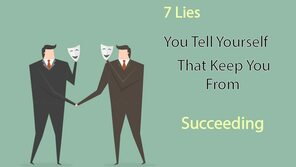 7 Lies You Tell Yourself That Keep You From Succeeding