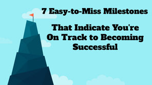 7 Easy-to-Miss Milestones That Indicate You're On Track to Becoming Successful